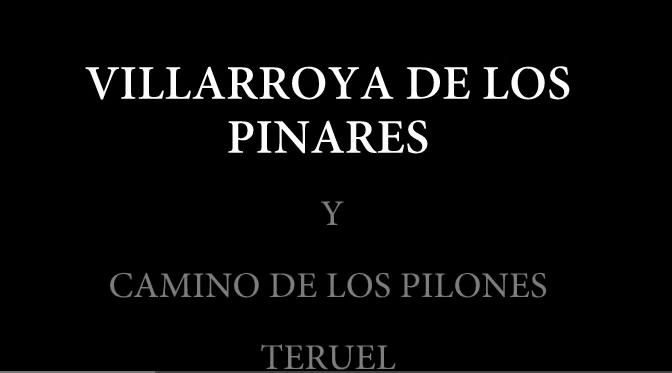 Villarroya de los Pinares y el camino de los Pilones